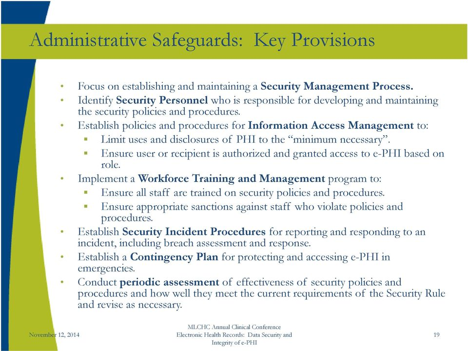 Establish policies and procedures for Information Access Management to: Limit uses and disclosures of PHI to the minimum necessary.