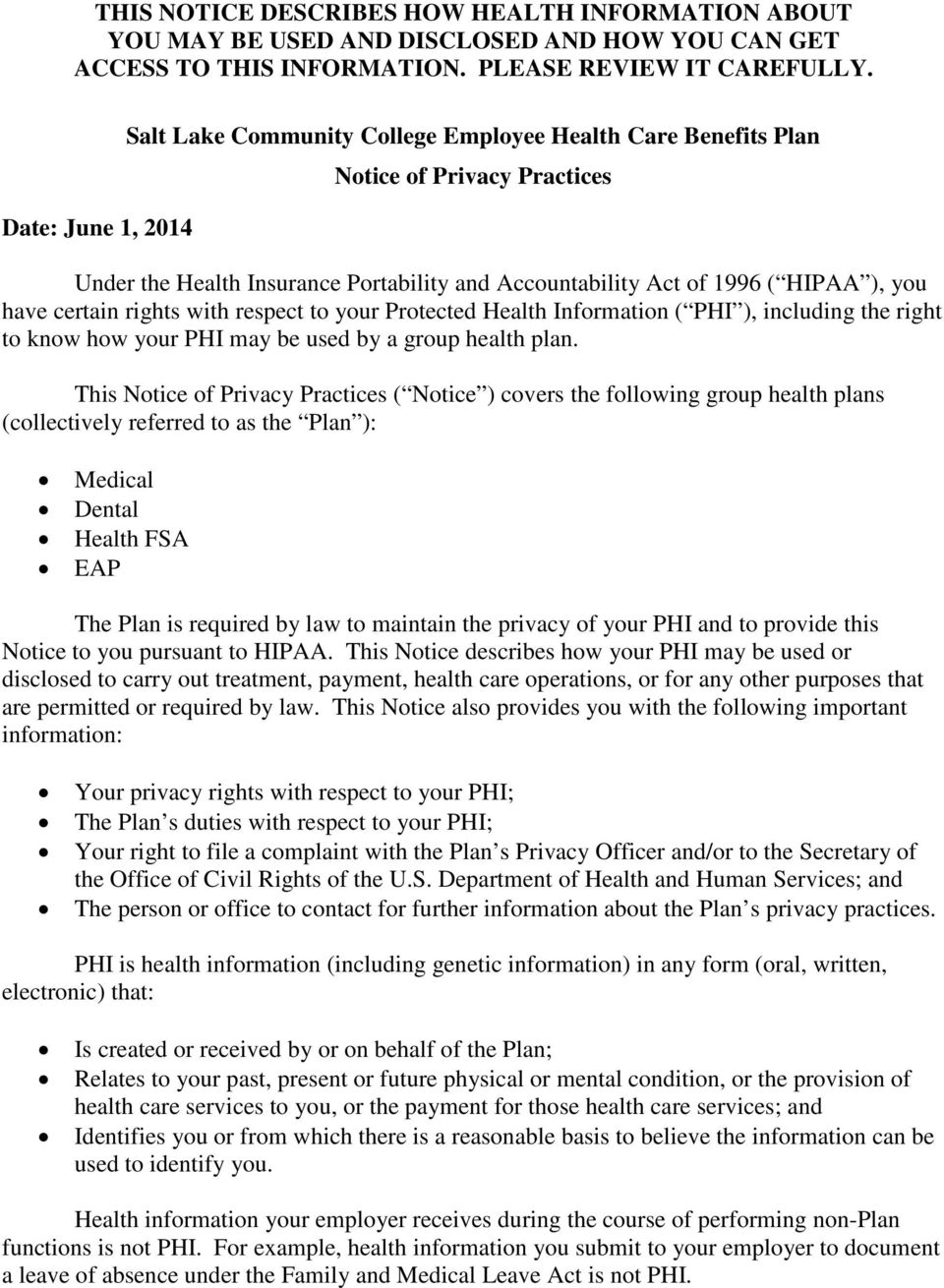certain rights with respect to your Protected Health Information ( PHI ), including the right to know how your PHI may be used by a group health plan.