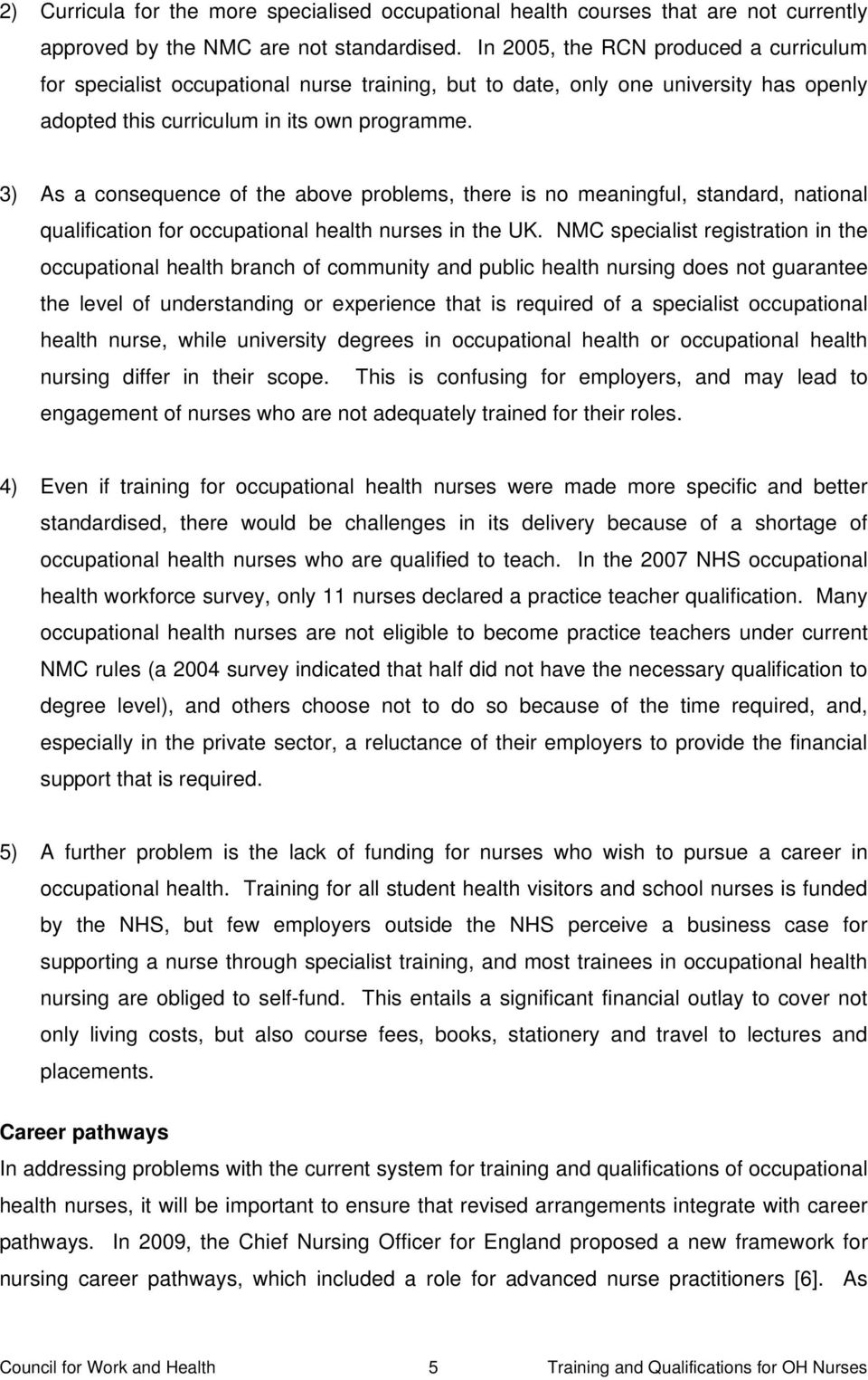 3) As a consequence of the above problems, there is no meaningful, standard, national qualification for occupational health nurses in the UK.