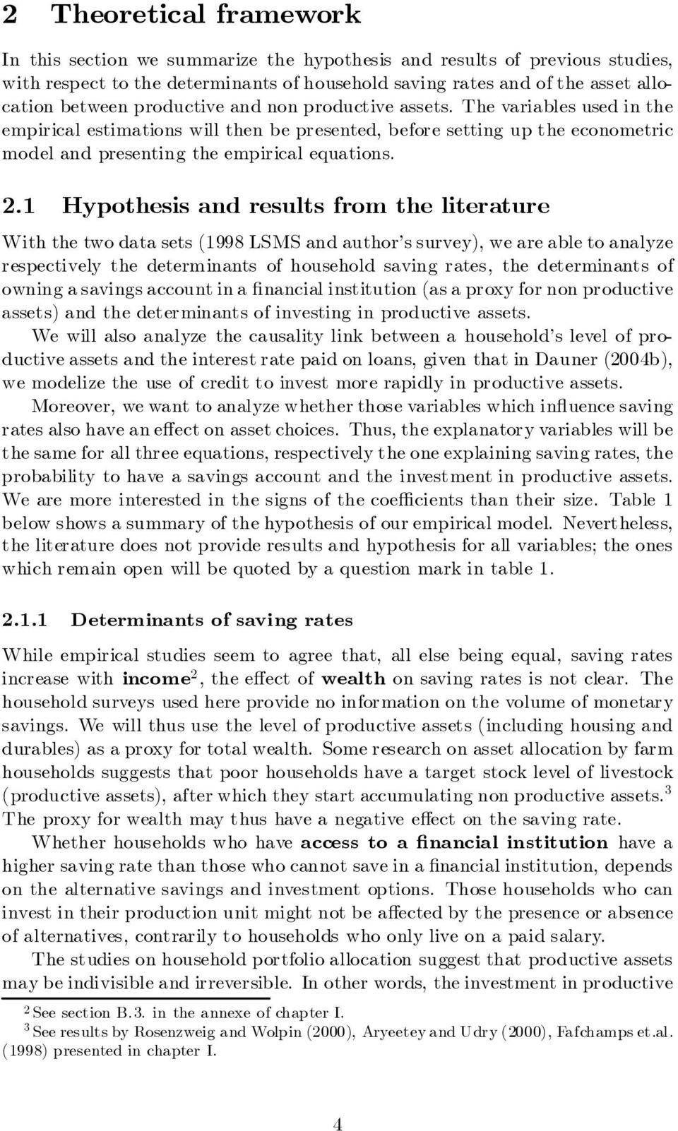 1 Hypothesis and results from the literature With the two data sets (1998 LSMS and author s survey), we are able to analyze respectively the determinants of household saving rates, the determinants