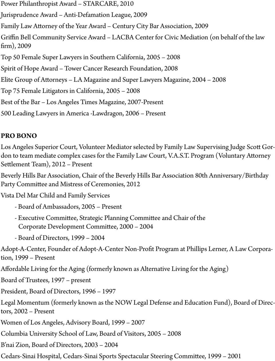 Elite Group of Attorneys LA Magazine and Super Lawyers Magazine, 2004 2008 Top 75 Female Litigators in California, 2005 2008 Best of the Bar Los Angeles Times Magazine, 2007-Present 500 Leading