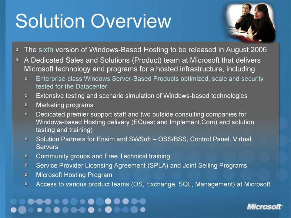 Windows-based technologies Marketing programs Dedicated premier support staff and two outside consulting companies for Windows-based Hosting delivery (EQuest and Implement.