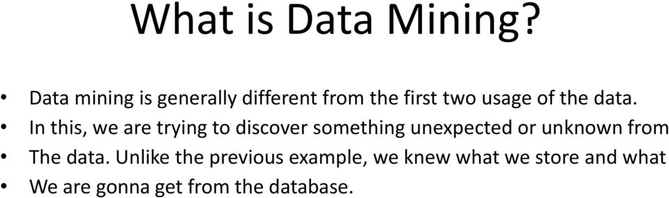 data. In this, we are trying to discover something unexpected or