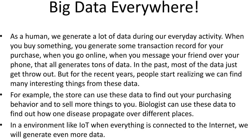 In the past, most of the data just get throw out. But for the recent years, people start realizing we can find many interesting things from these data.