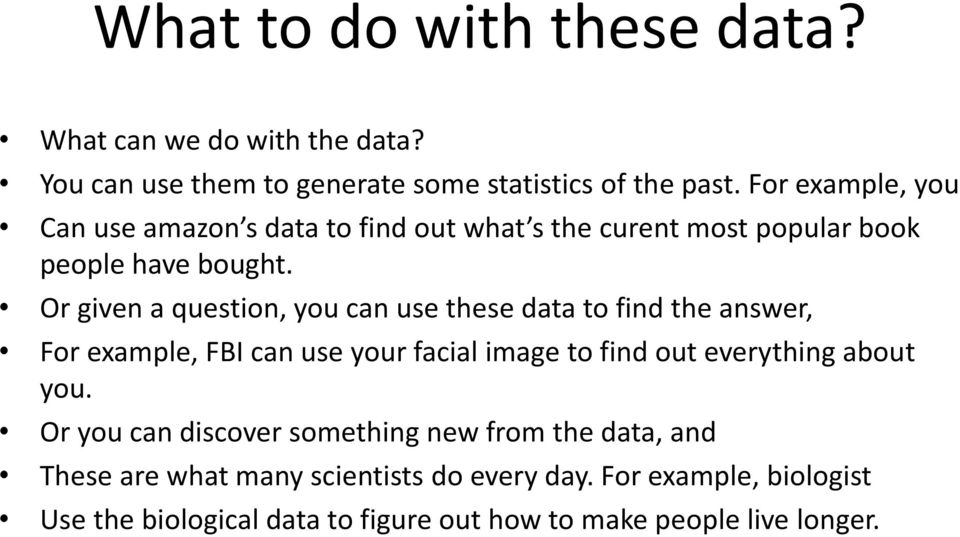 Or given a question, you can use these data to find the answer, For example, FBI can use your facial image to find out everything about