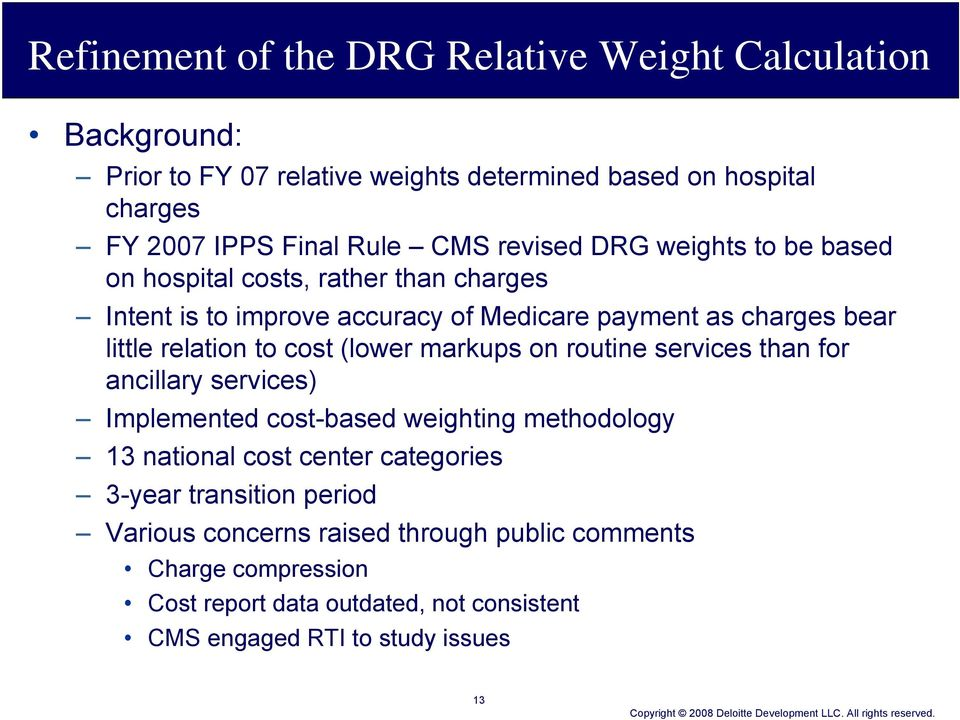 to cost (lower markups on routine services than for ancillary services) Implemented cost-based weighting methodology 13 national cost center categories