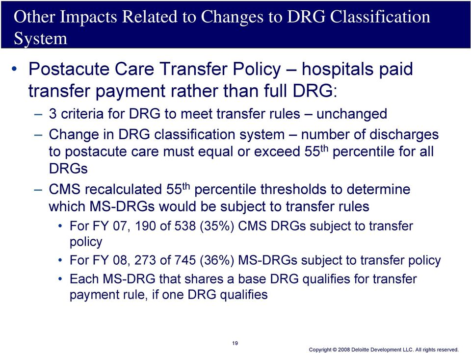 CMS recalculated 55 th percentile thresholds to determine which MS-DRGs would be subject to transfer rules For FY 07, 190 of 538 (35%) CMS DRGs subject to transfer