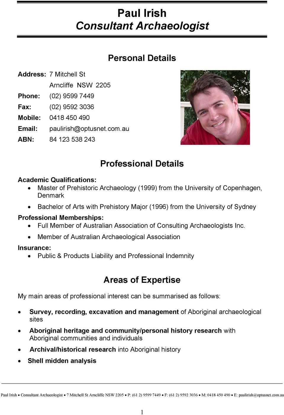 Prehistory Major (1996) from the University of Sydney Professional Memberships: Full Member of Australian Association of Consulting Archaeologists Inc.