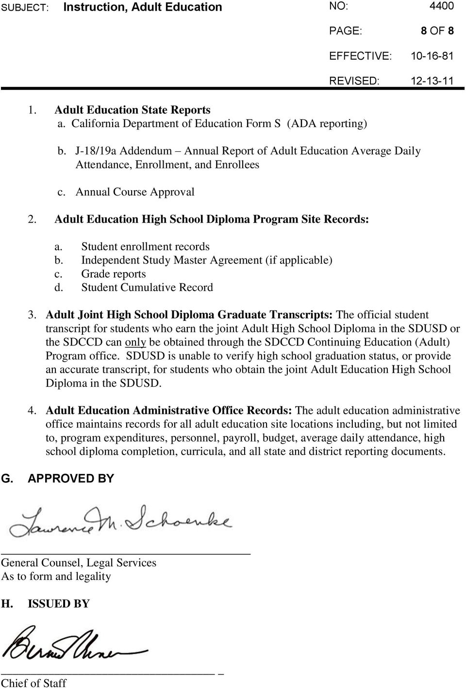 Student enrollment records b. Independent Study Master Agreement (if applicable) c. Grade reports d. Student Cumulative Record 3.