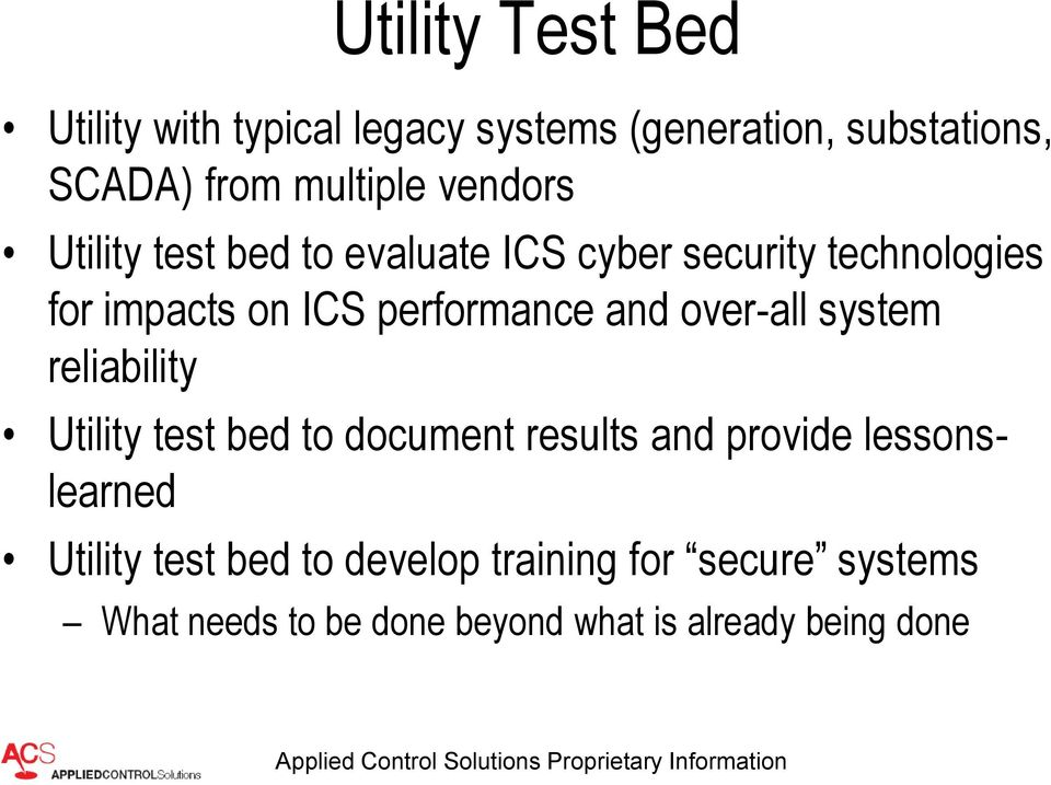 and over-all system reliability Utility test bed to document results and provide lessonslearned