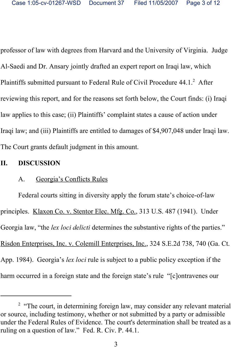 2 After reviewing this report, and for the reasons set forth below, the Court finds: (i) Iraqi law applies to this case; (ii) Plaintiffs complaint states a cause of action under Iraqi law; and (iii)