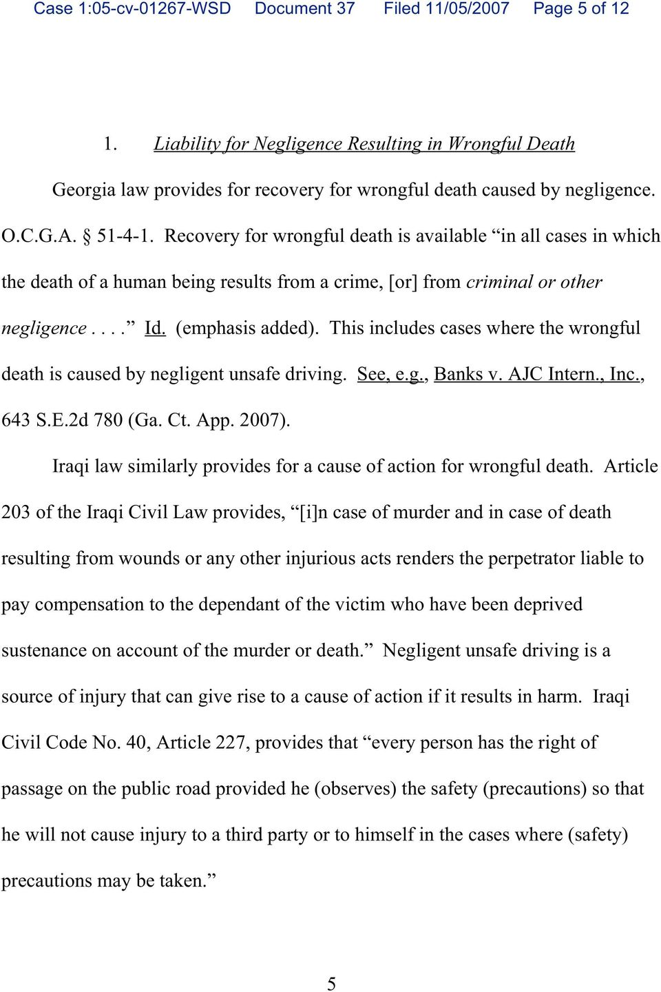 This includes cases where the wrongful death is caused by negligent unsafe driving. See, e.g., Banks v. AJC Intern., Inc., 643 S.E.2d 780 (Ga. Ct. App. 2007).