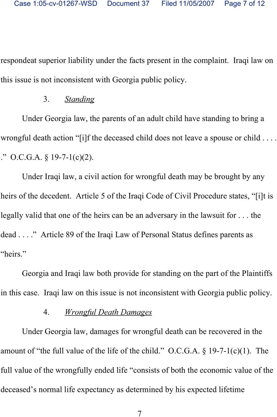Standing Under Georgia law, the parents of an adult child have standing to bring a wrongful death action [i]f the deceased child does not leave a spouse or child..... O.C.G.A. 19-7-1(c)(2).