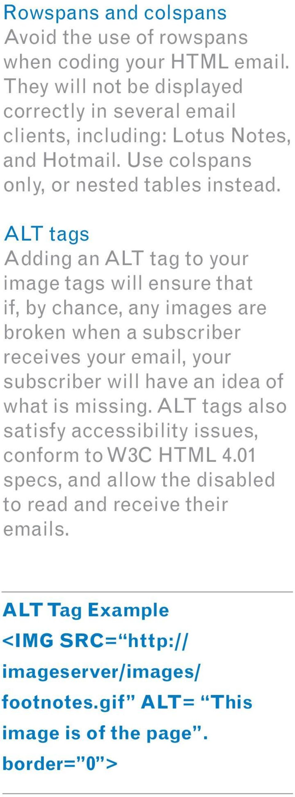 ALT tags Adding an ALT tag to your image tags will ensure that if, by chance, any images are broken when a subscriber receives your email, your subscriber will have