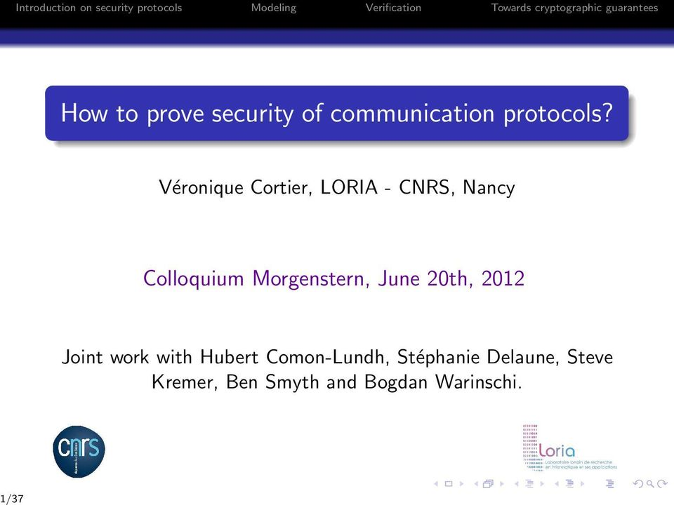 Véronique Cortier, LORIA - CNRS, Nancy Colloquium Morgenstern, June 20th, 2012