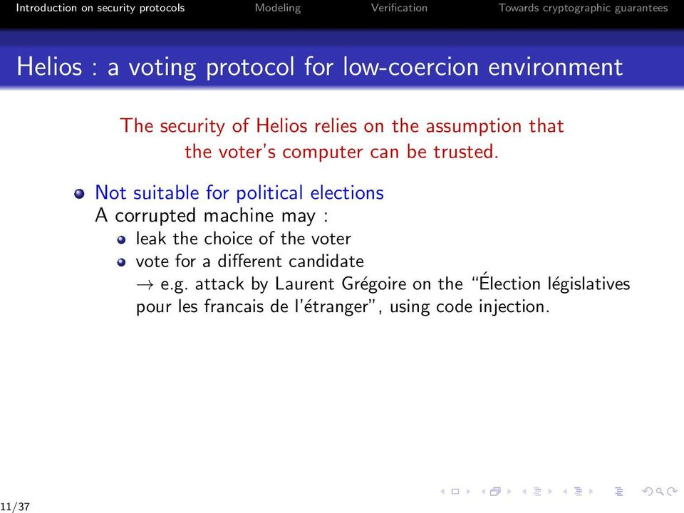 Not suitable for political elections A corrupted machine may : leak the choice of the voter vote
