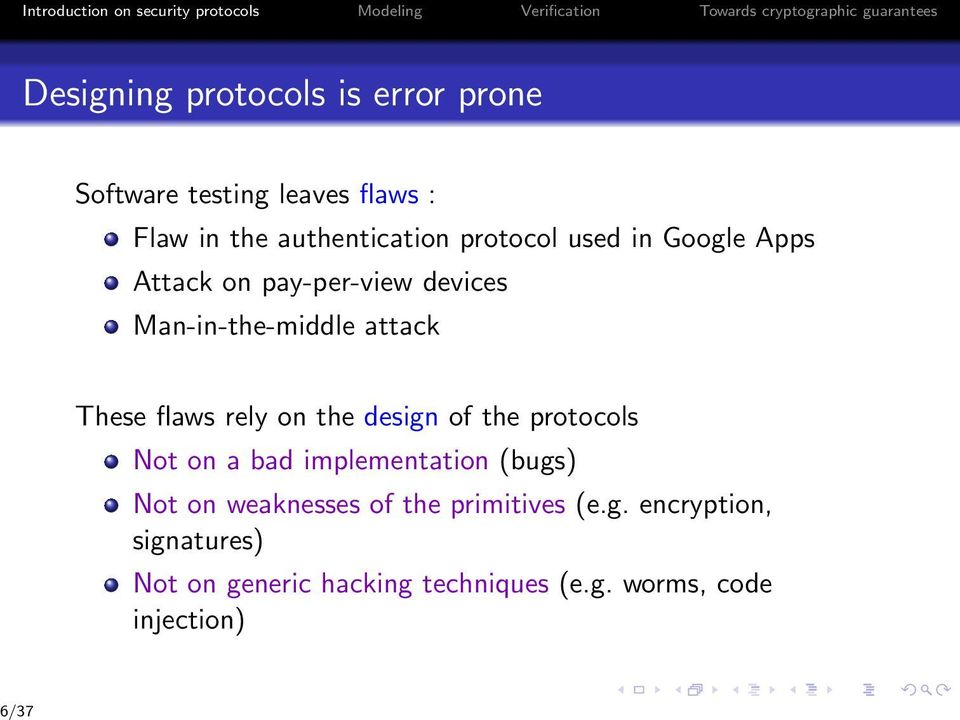 rely on the design of the protocols Not on a bad implementation (bugs) Not on weaknesses of the