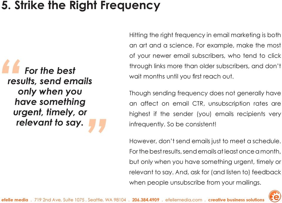 For example, make the most of your newer email subscribers, who tend to click through links more than older subscribers, and don t wait months until you first reach out.