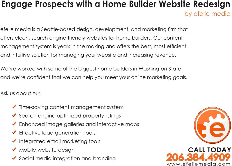 We ve worked with some of the biggest home builders in Washington State and we re confident that we can help you meet your online marketing goals.
