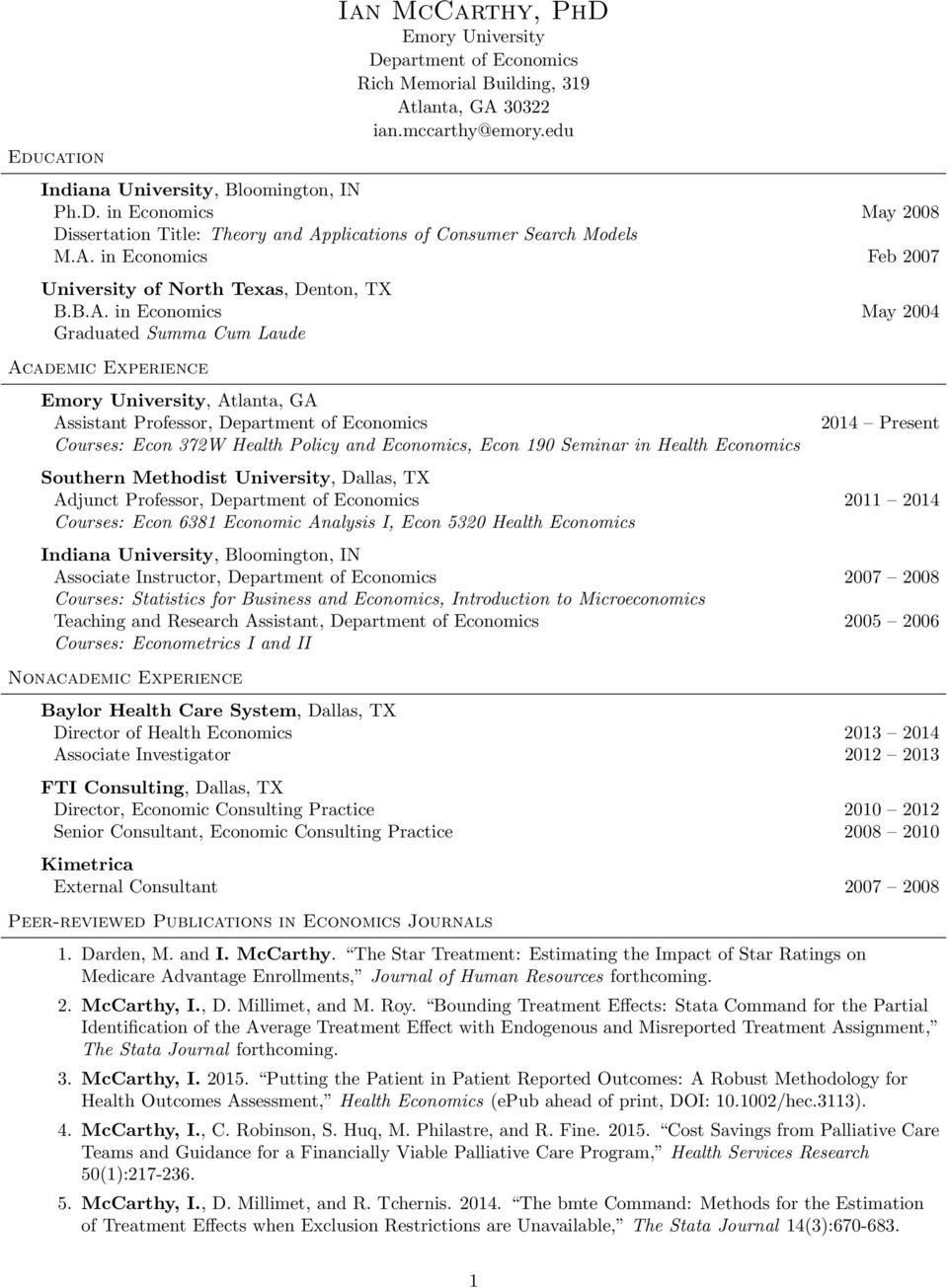 of Economics Courses: Econ 372W Health Policy and Economics, Econ 190 Seminar in Health Economics 2014 Present Southern Methodist University, Dallas, TX Adjunct Professor, Department of Economics