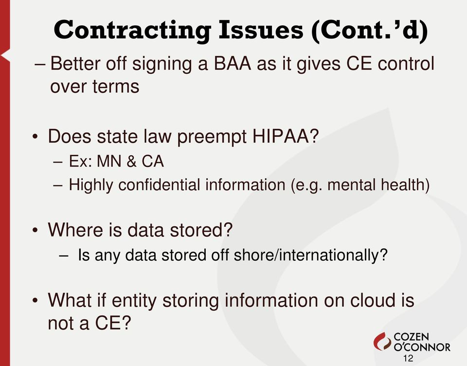 preempt HIPAA? Ex: MN & CA Highly confidential information (e.g. mental health) Where is data stored?