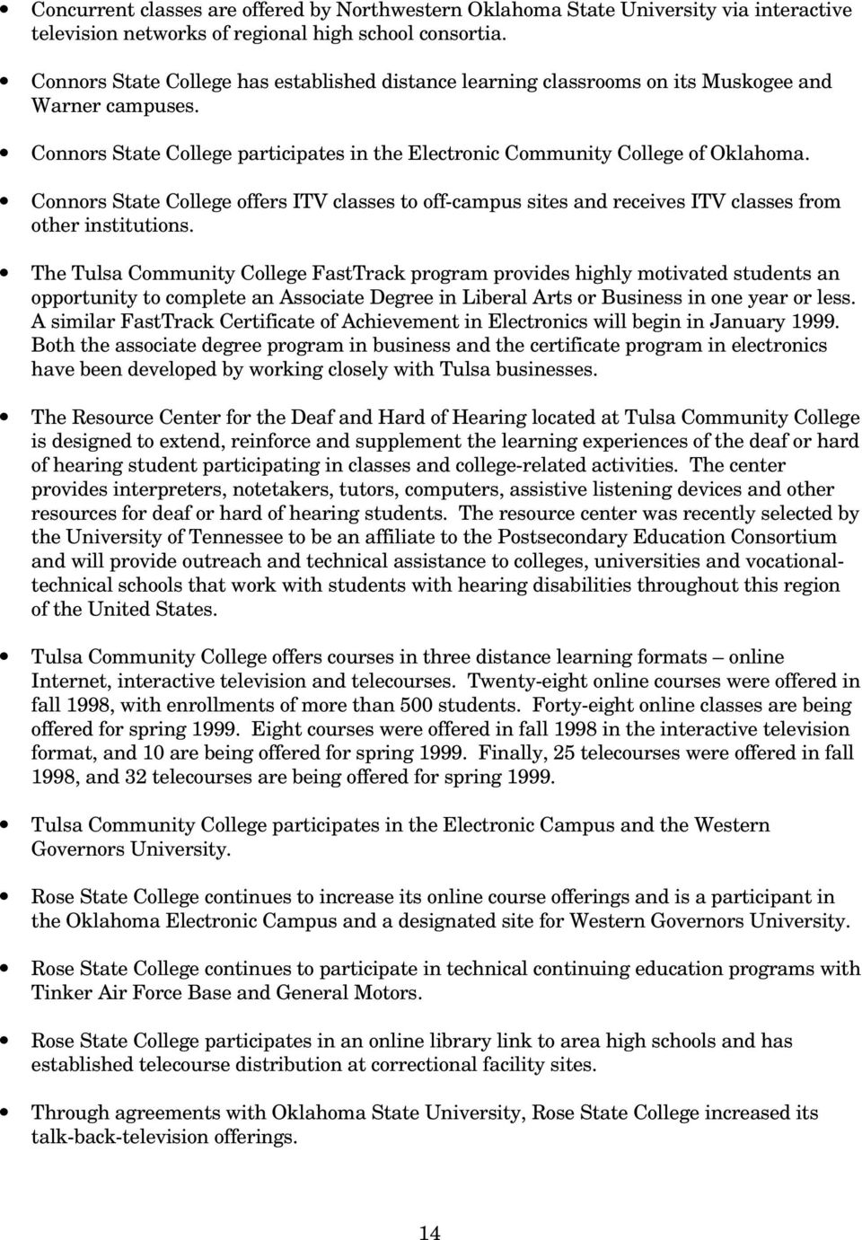 Connors State College offers ITV classes to off-campus sites and receives ITV classes from other institutions.
