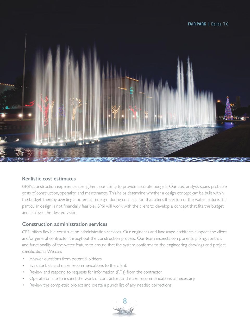 This helps determine whether a design concept can be built within the budget, thereby averting a potential redesign during construction that alters the vision of the water feature.