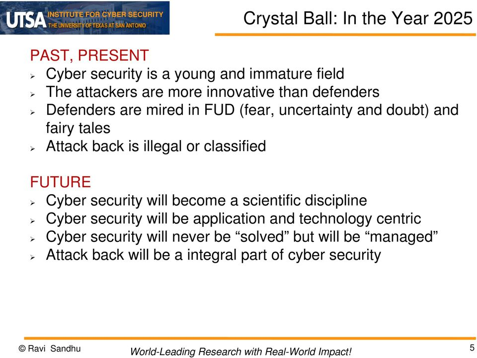 or classified FUTURE Cyber security will become a scientific discipline Cyber security will be application and technology