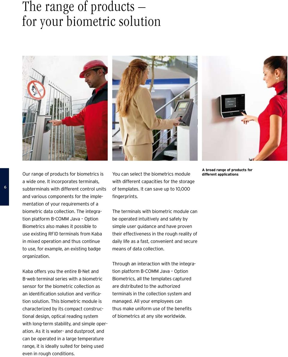 The integration platform B-COMM Java Option Biometrics also makes it possible to use existing RFID terminals from Kaba in mixed operation and thus continue to use, for example, an existing badge