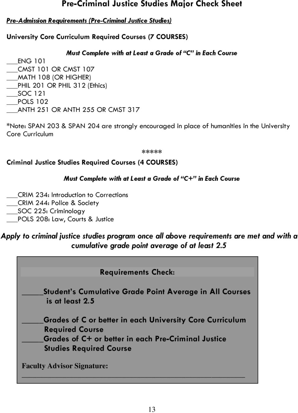 in place of humanities in the University Core Curriculum ***** Criminal Justice Studies Required Courses (4 COURSES) Must Complete with at Least a Grade of C+ in Each Course CRIM 234: Introduction to