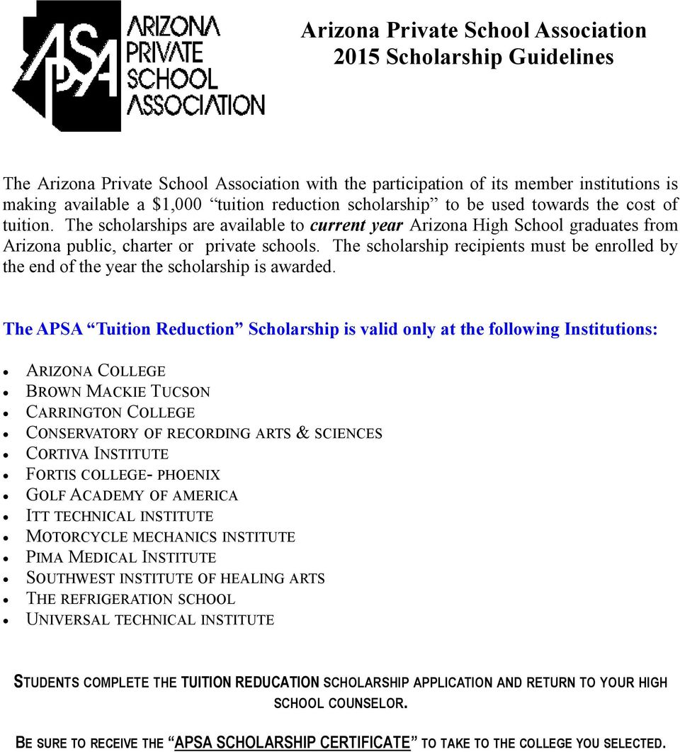 The scholarship recipients must be enrolled by the end of the year the scholarship is awarded.