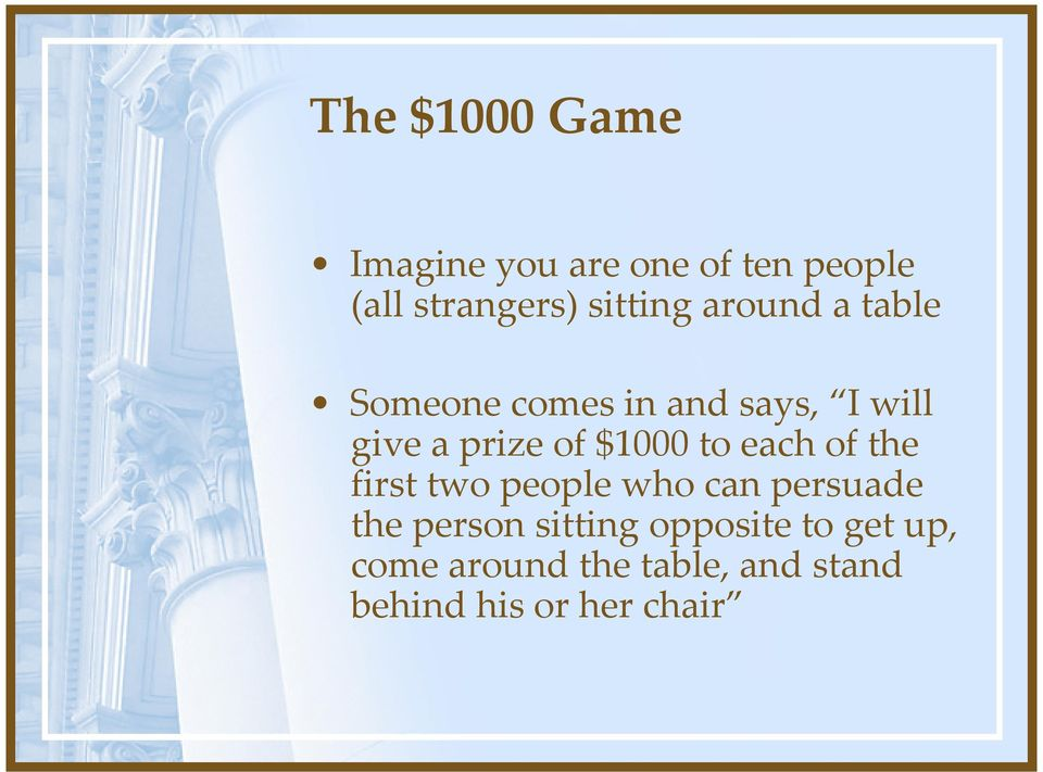 of $1000 to each of the first two people who can persuade the person