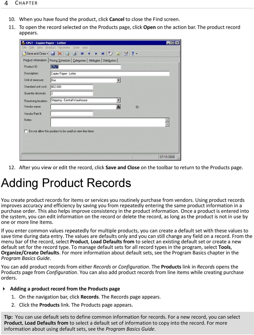 Adding Product Records You create product records for items or services you routinely purchase from vendors.