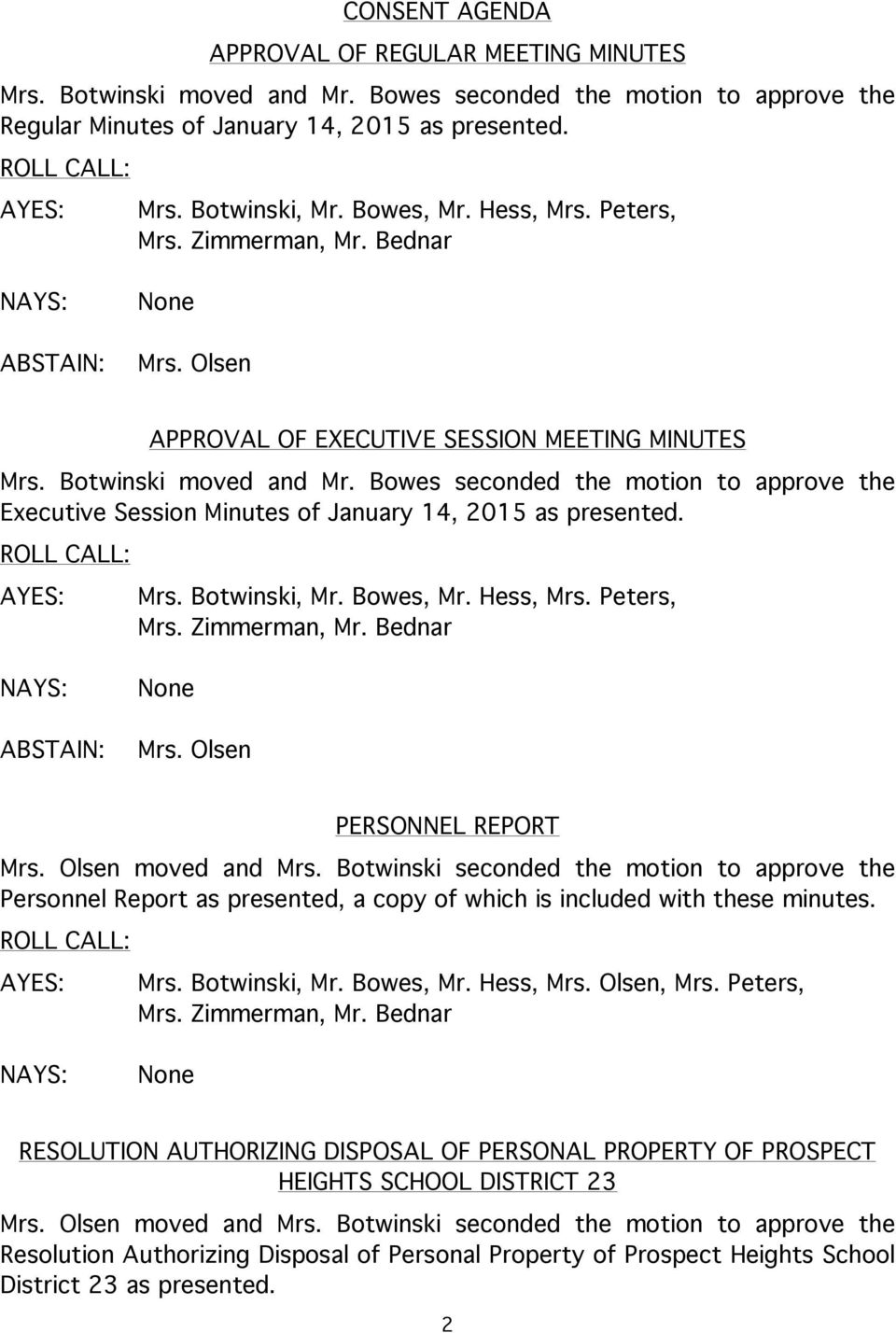 Bowes seconded the motion to approve the Executive Session Minutes of January 14, 2015 as presented. ABSTAIN: Mrs. Botwinski, Mr. Bowes, Mr. Hess, Mrs. Peters, Mrs. Olsen PERSONNEL REPORT Mrs.