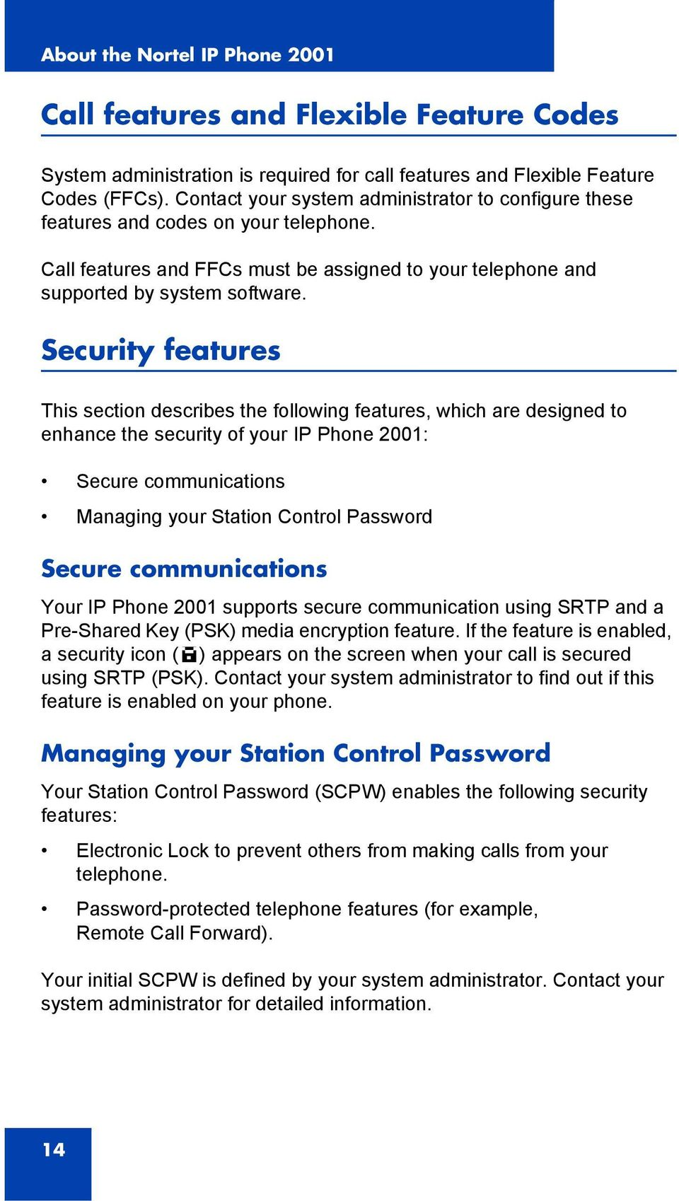 Security features This section describes the following features, which are designed to enhance the security of your IP Phone 2001: Secure communications Managing your Station Control Password Secure