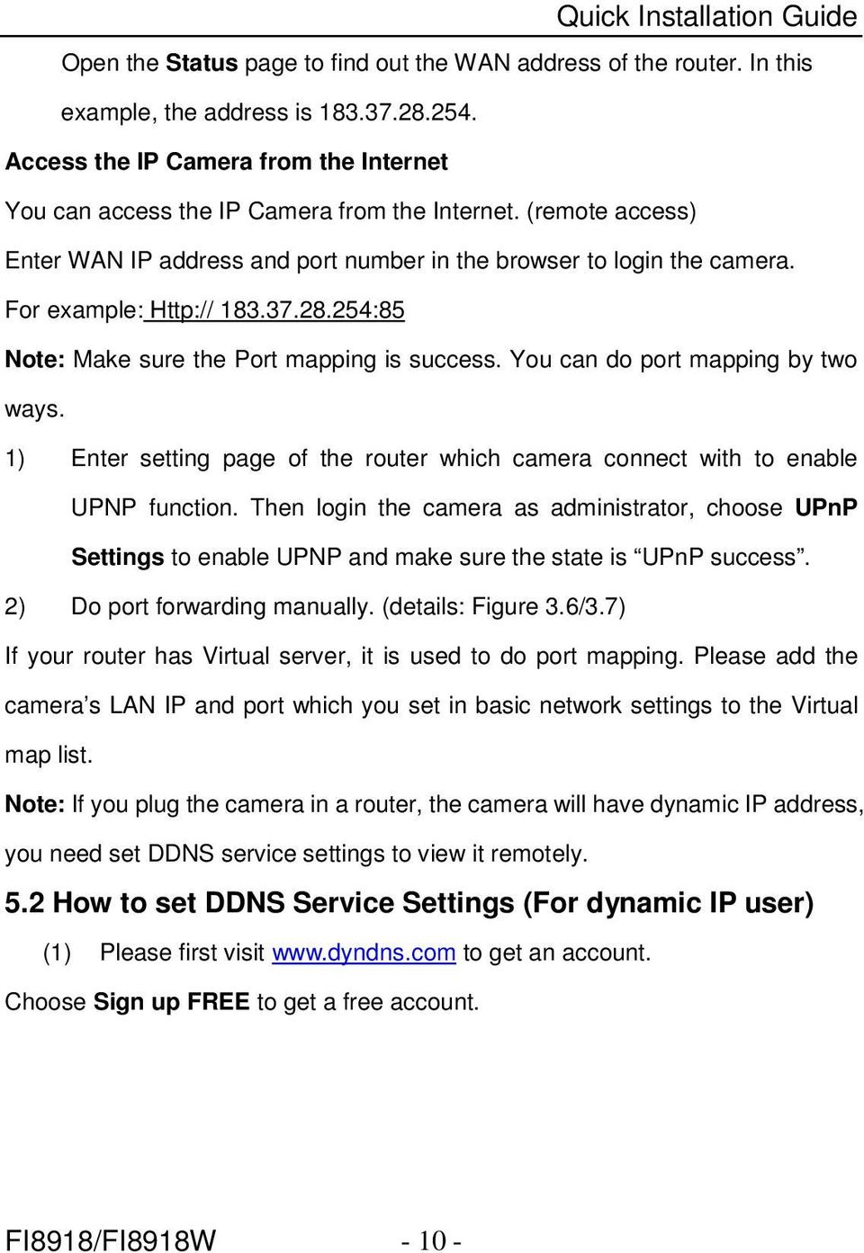 You can do port mapping by two ways. 1) Enter setting page of the router which camera connect with to enable UPNP function.