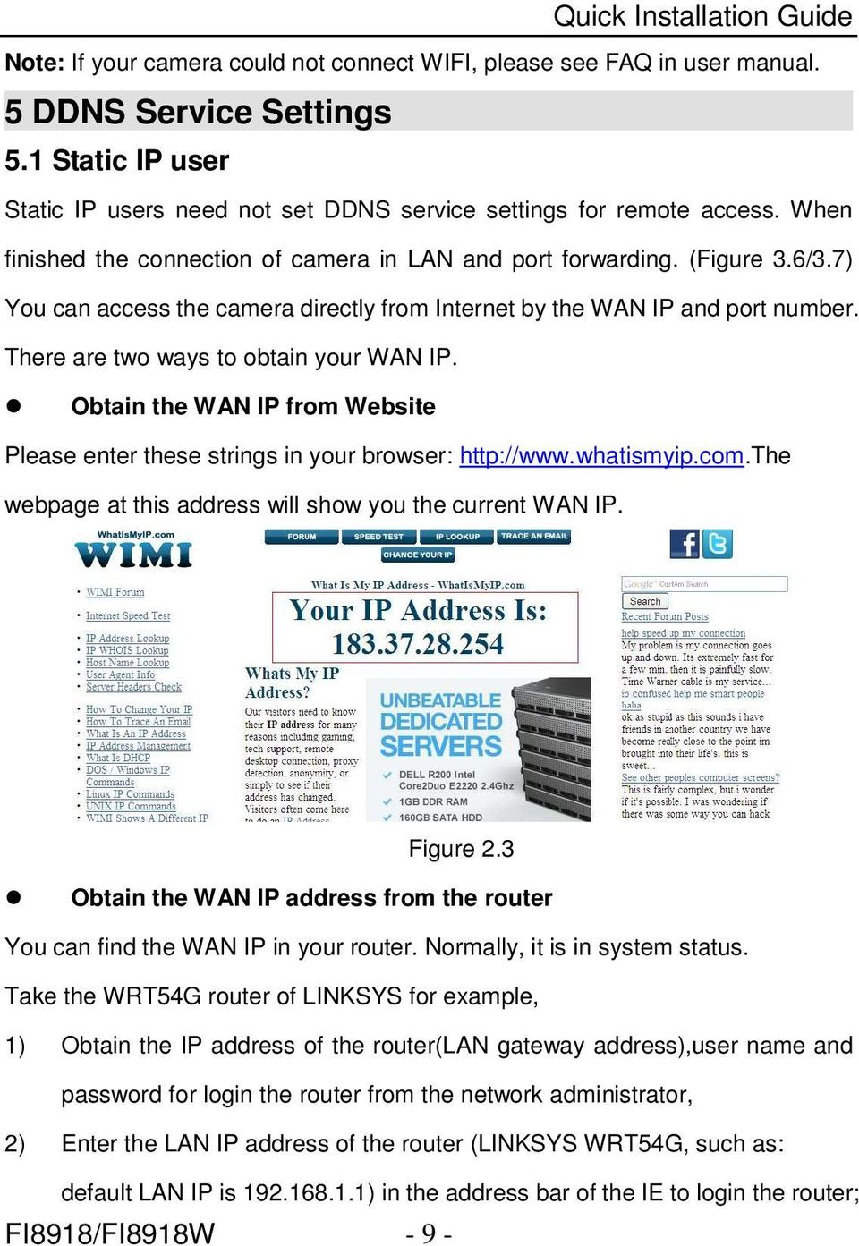 There are two ways to obtain your WAN IP. Obtain the WAN IP from Website Please enter these strings in your browser: http://www.whatismyip.com.
