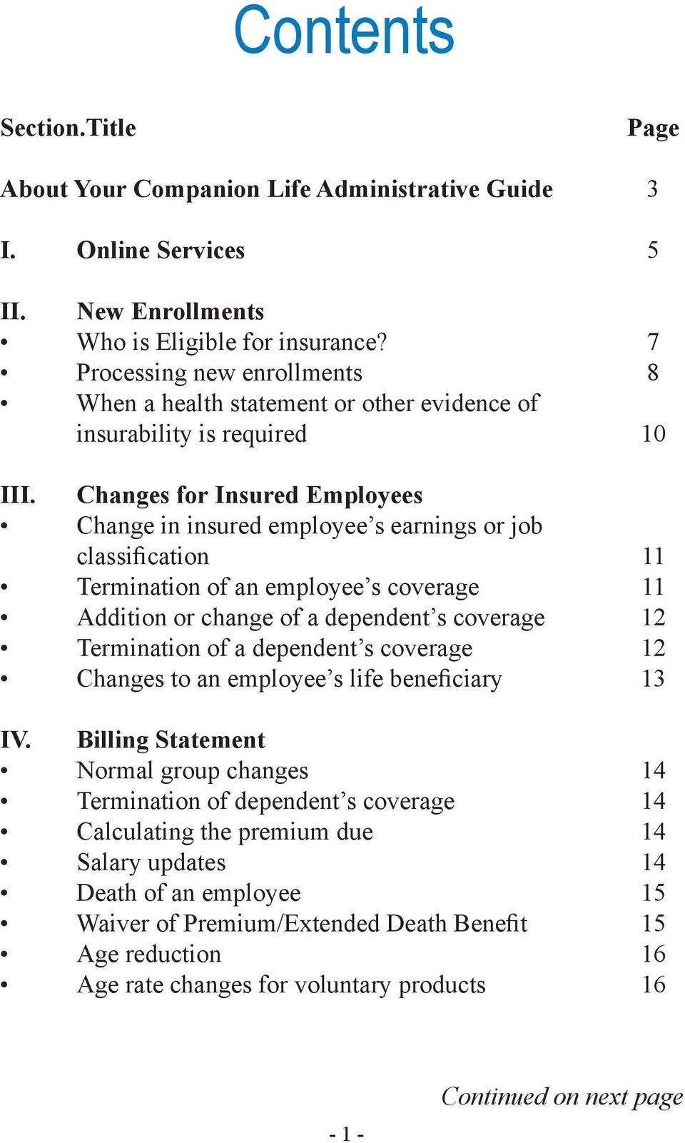 Changes for Insured Employees Change in insured employee s earnings or job classification Termination of an employee s coverage Addition or change of a dependent s coverage Termination of a dependent