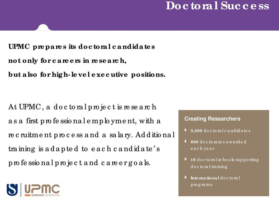 At UPMC, a doctoral project is research as a first professional employment, with a recruitment process and a salary.