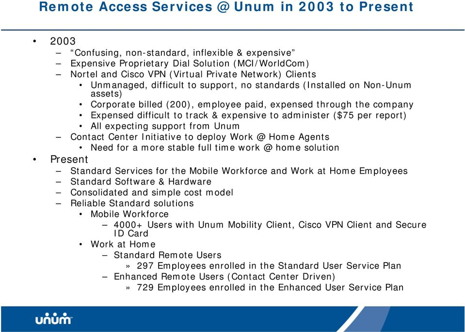 administer ($75 per report) All expecting support from Unum Contact Center Initiative to deploy Work @ Home Agents Need for a more stable full time work @ home solution Present Standard Services for