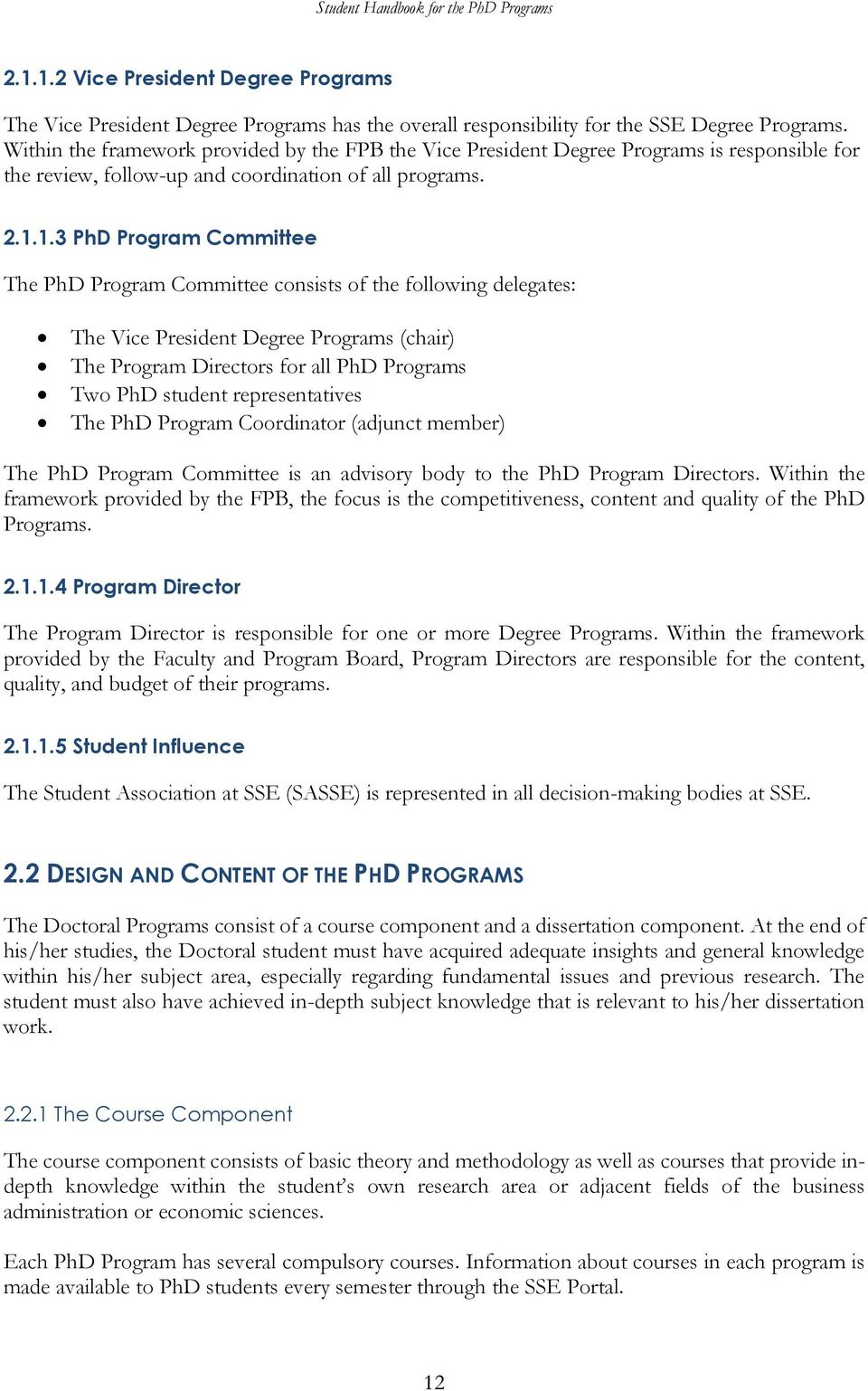 1.3 PhD Program Committee The PhD Program Committee consists of the following delegates: The Vice President Degree Programs (chair) The Program Directors for all PhD Programs Two PhD student
