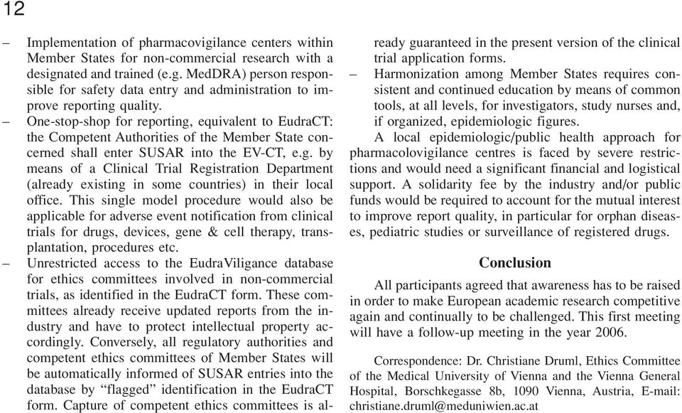 This single model procedure would also be applicable for adverse event notification from clinical trials for drugs, devices, gene & cell therapy, transplantation, procedures etc.