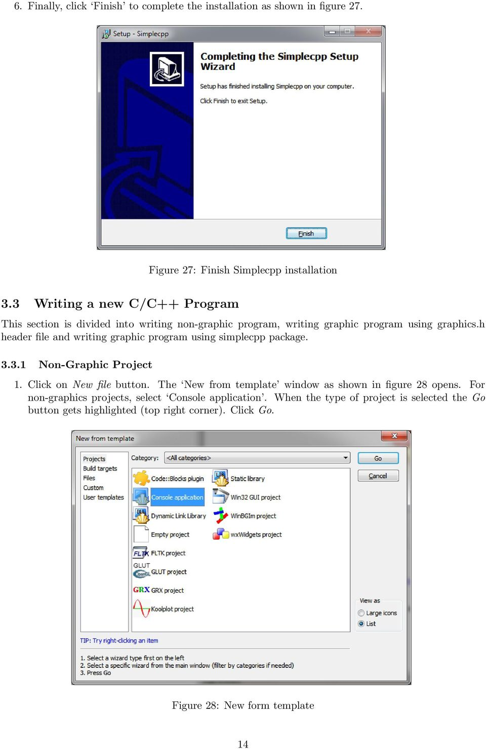 h header file and writing graphic program using simplecpp package. 3.3.1 Non-Graphic Project 1. Click on New file button.