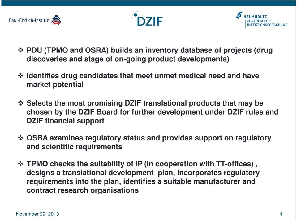 financial support OSRA examines regulatory status and provides support on regulatory and scientific requirements TPMO checks the suitability of IP (in cooperation with