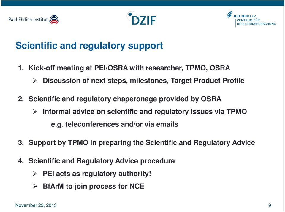 Scientific and regulatory chaperonage provided by OSRA Informal advice on scientific and regulatory issues via TPMO e.g. teleconferences and/or via emails 3.