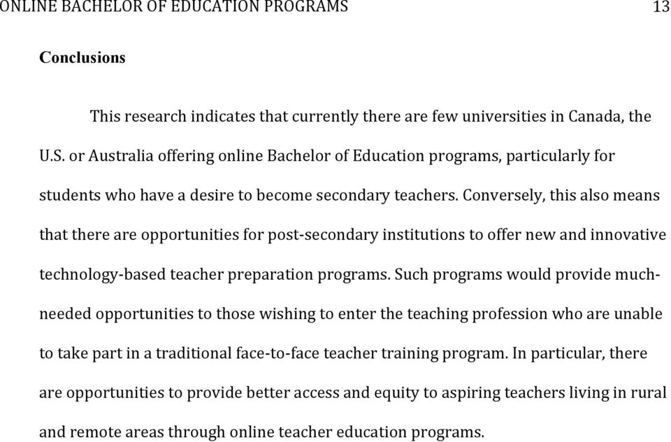 Conversely, this also means that there are opportunities for post- secondary institutions to offer new and innovative technology- based teacher preparation programs.