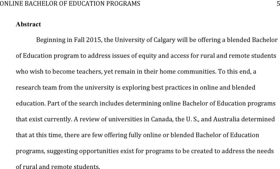 Part of the search includes determining online Bachelor of Education programs that exist currently. A review of universities in Canada, the U. S.