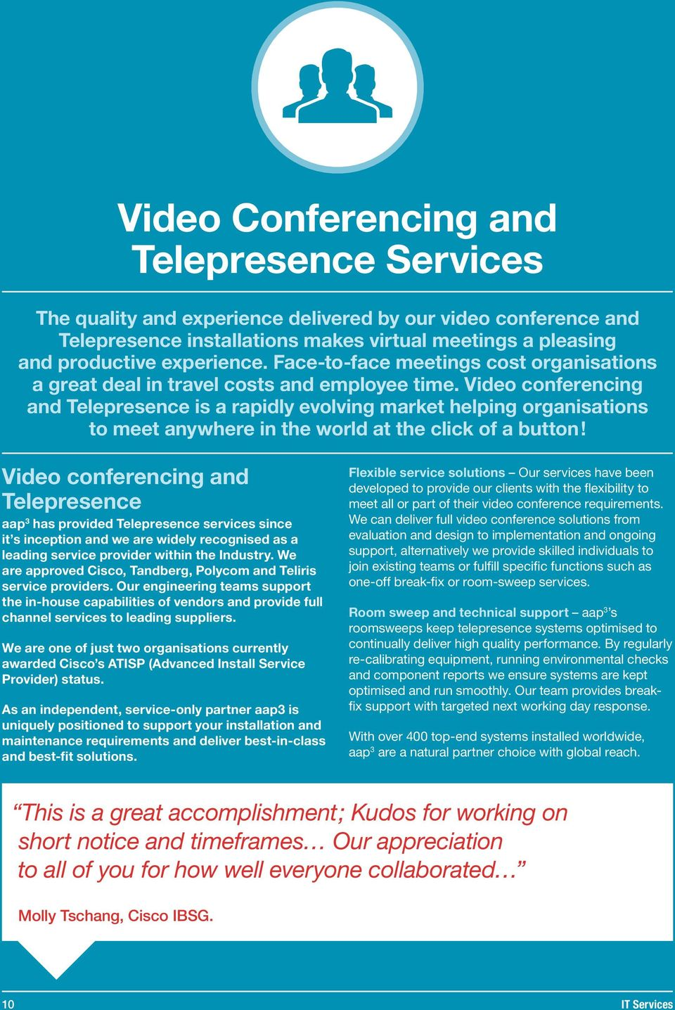 Video conferencing and Telepresence is a rapidly evolving market helping organisations to meet anywhere in the world at the click of a button!