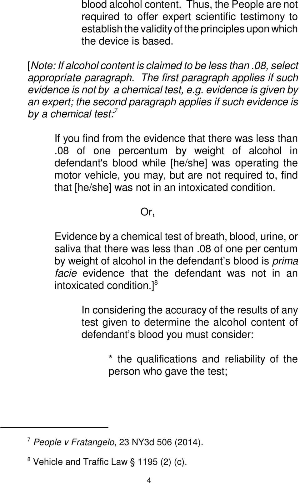 aph. The first paragraph applies if such evidence is not by a chemical test, e.g. evidence is given by an expert; the second paragraph applies if such evidence is by a chemical test: 7 If you find from the evidence that there was less than.