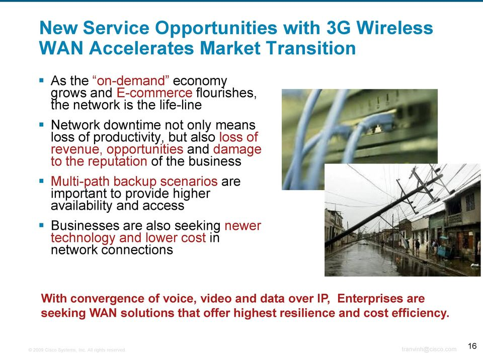are important to provide higher availability and access Businesses are also seeking newer technology and lower cost in network connections With convergence of voice,
